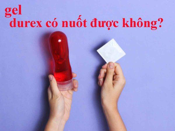 Gel bôi trơn Durex có thể nuốt được nhưng bạn nên hạn chế tối đa